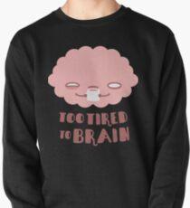 Trop fatigué pour le cerveau Pullover
