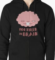 Too Tired To Brain Zipped Hoodie