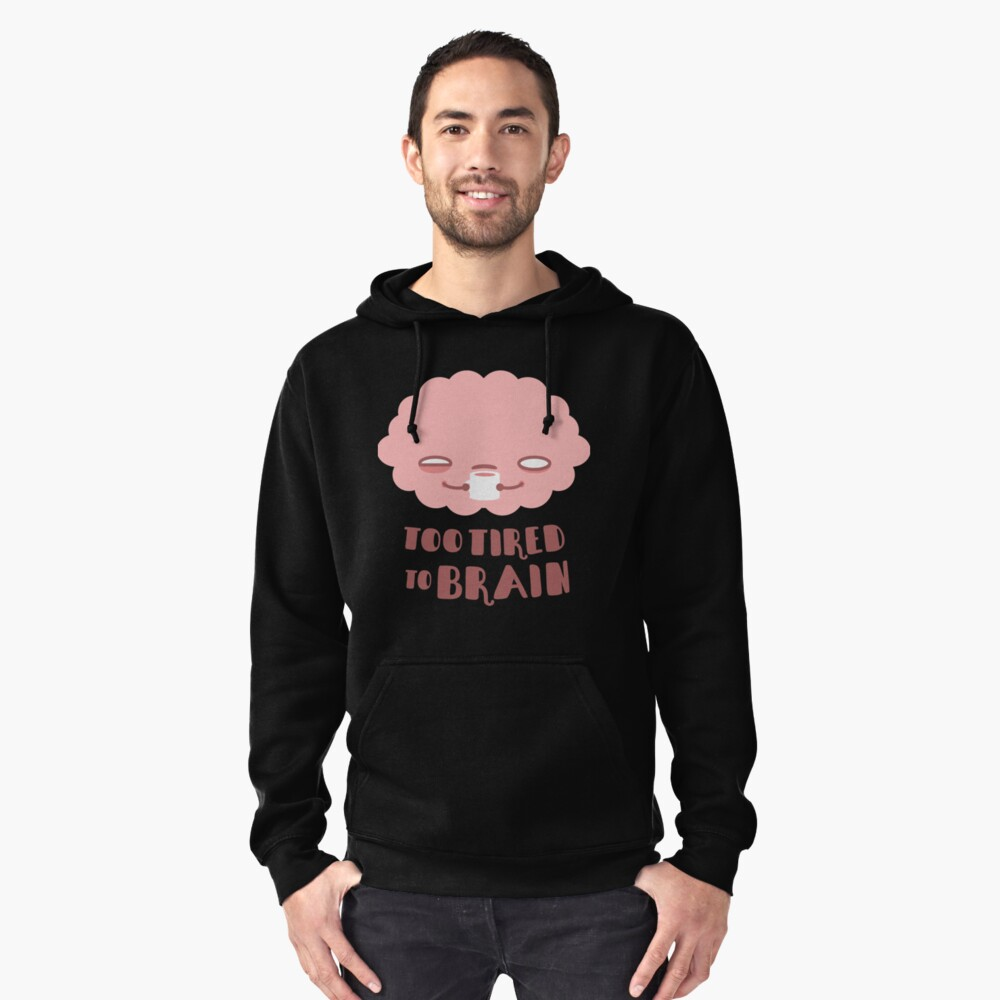 Too Tired To Brain Pullover Hoodie Front