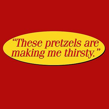 These pretzels are making me thirsty - Funny Kramer Quote by jasonhoffman
