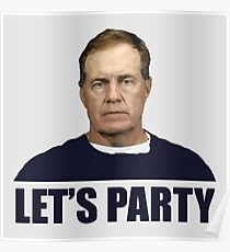 Lets Party - Bill Belichick Poster