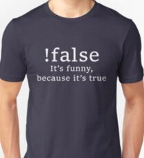 !false Unisex T-Shirt