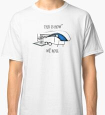 This is How We Roll    (RV Humor) Classic T-Shirt