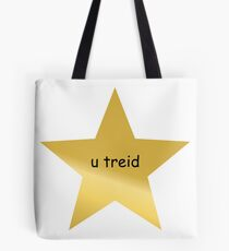 gold star you tried Tote Bag