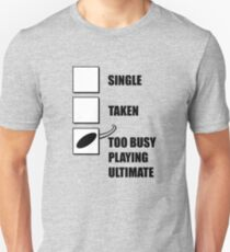 Single, Taken, Too Busy Playing Ultimate Unisex T-Shirt