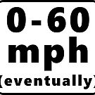 0-60 mph... eventually by hilda74