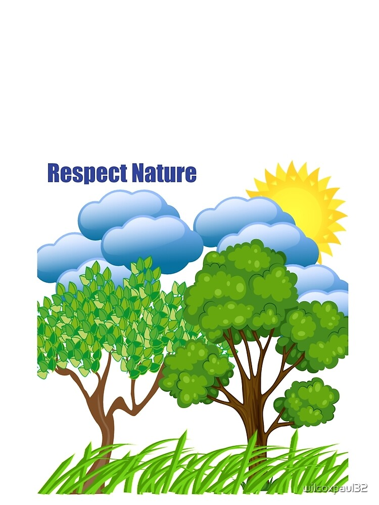 Respect Nature by wilcoxpaul32