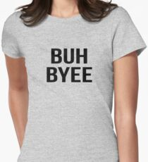 buh byee Womens Fitted T-Shirt