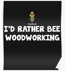 I'd Rather Bee Woodworking Poster