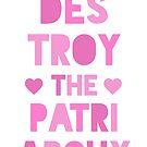 Destroy the Patriarchy by katrinawaffles