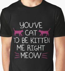 Cat to Be Kitten Me Graphic T-Shirt