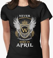 Never Underestimate A Black Woman Born In April Womens Fitted T-Shirt
