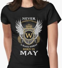 Never Underestimate A Black Woman Born In May Womens Fitted T-Shirt