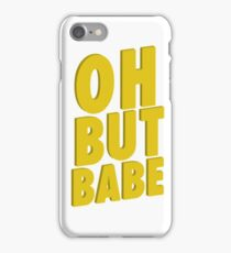 oh but babe iPhone Case/Skin