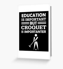 Croquet Is Importanter Greeting Card