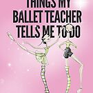 Things my Ballet Teacher Tells me to Do by balleteducation