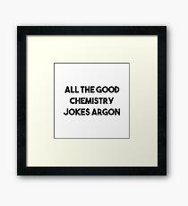 Good Chemistry Jokes Argon Framed Print