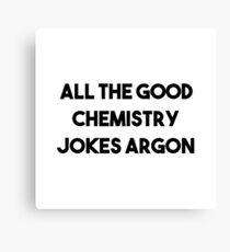 Good Chemistry Jokes Argon Canvas Print