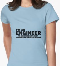 I'm An Engineer, I'm Never Wrong FUNNY tshirt Womens Fitted T-Shirt