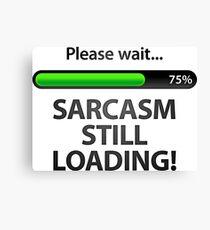 Please wait. Sarcasm Loading ... Canvas Print