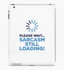 Please wait. Sarcasm Loading ... iPad Case/Skin