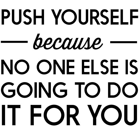 Push Yourself Because No One Else Is Going To Do It For You Posters