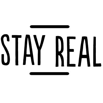 Stay Real by inspires
