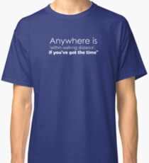 Anywhere is within walking distance.... (White) Classic T-Shirt