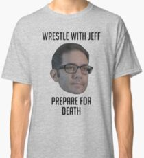 Wrestle With Jeff, Prepare For Death Classic T-Shirt