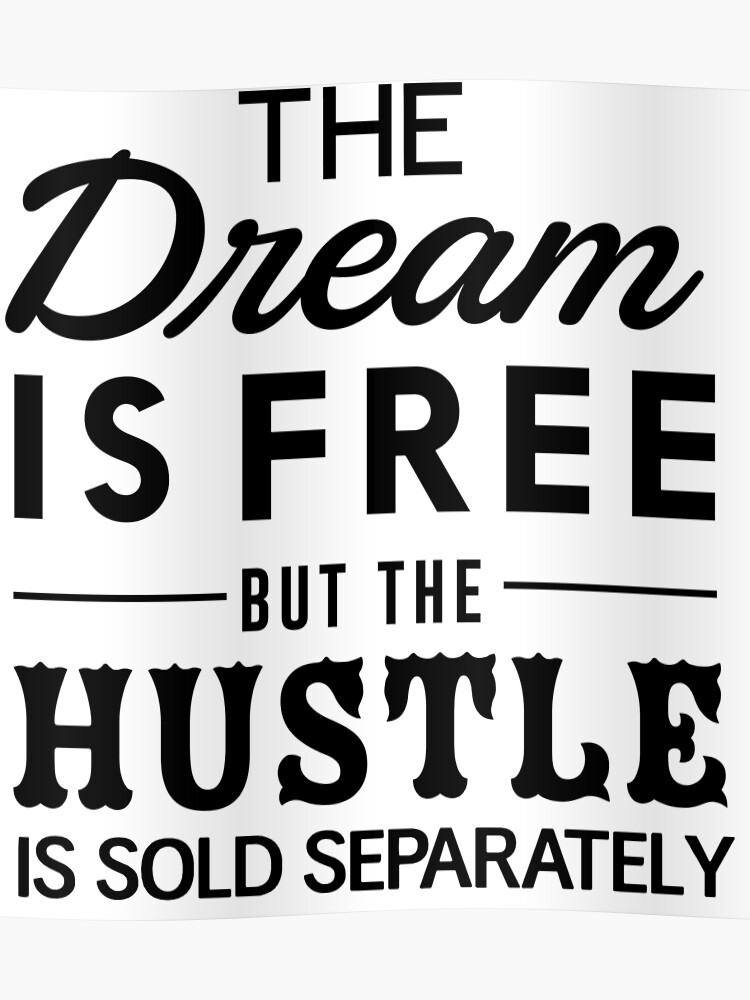 05a0a05d1f19 The dream is free but the hustle is sold separately | Poster