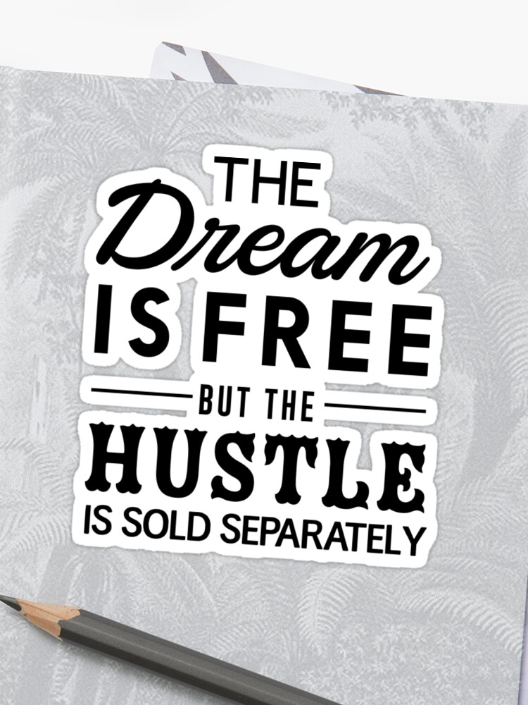 db5fadd9f2cb The dream is free but the hustle is sold separately | Sticker