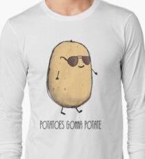 Potatoes gonna potate  Long Sleeve T-Shirt
