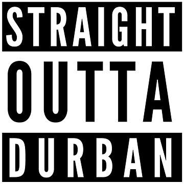 Straight Outta Durban by flylikeakiwinz