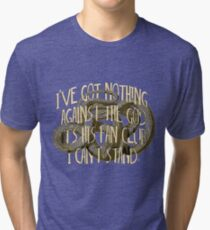 I've got nothing  against the God It's his Fan Club I can't stand. Tri-blend T-Shirt