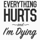 Everything Hurts and I'm Dying by SarahMakePretty