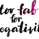 Too fab for negativity by Anastasiia Kucherenko