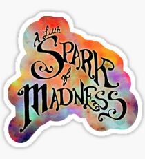 A Little Spark Of Madness  Sticker