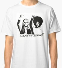 ALL OF US OR NONE Classic T-Shirt