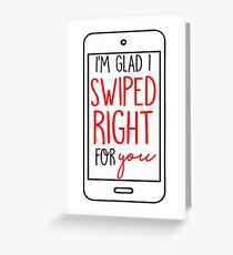 I'm Glad I Swiped Right Greeting Card