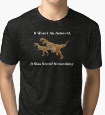 Social Networking: The Real Cause Of Dinosaur Extinction Tri-blend T-Shirt