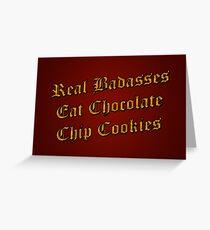Real Badasses Eat Chocolate Chip Cookies Greeting Card