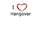 i love hangover by 18-prozent