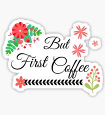 But first coffee!! Sticker