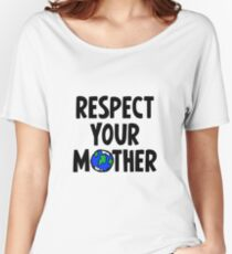 Respect Your Mother - Nature - Environment - Planet Earth Day Women's Relaxed Fit T-Shirt