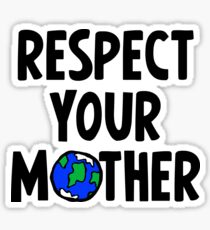 Respect Your Mother - Nature - Environment - Planet Earth Day Sticker