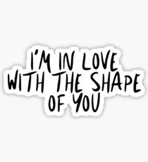 I'm in love with the shape of you Sticker