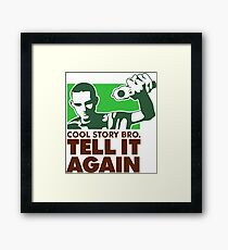 Cool Story brother. Tell it again. Framed Print