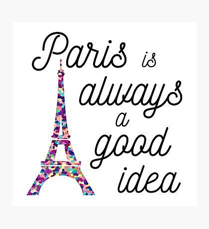 Paris is Always a Good Idea - Eiffel Tower  Photographic Print