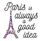 Paris is Always a Good Idea - Eiffel Tower  by yayandrea