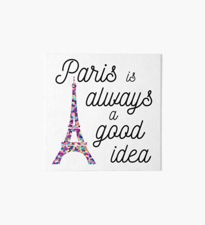 Paris is Always a Good Idea - Eiffel Tower  Art Board